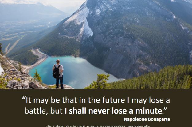 Napoleone Bonaparte's quote #Come usi il tuo tempo per muoverti più velocemente verso il prossimo obiettivo?